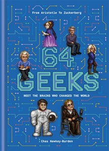 64 Geeks : The Brains Who Shaped Our World by Chas Newkey-Burden