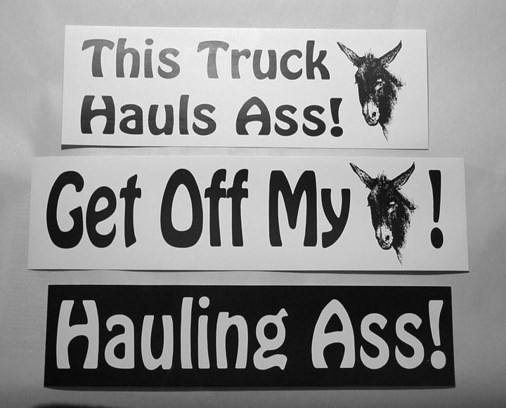 Bumper Stickers - Hauling Ass - Get off my Ass - This truck hauls ass