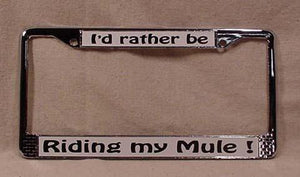 License Plate Frame - I'd Rather Be Riding My Mule