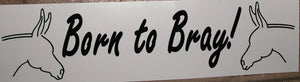 Bumper Sticker - Born To Bray