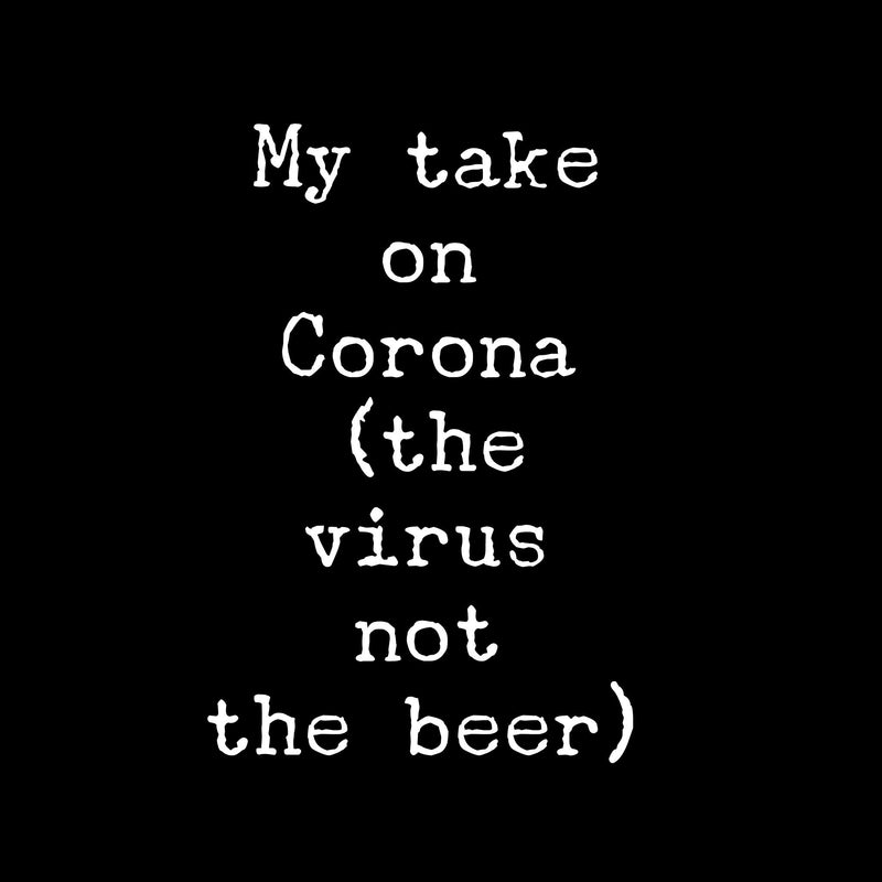 My take on Corona virus....
