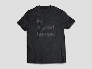 Be a good human t-shirt