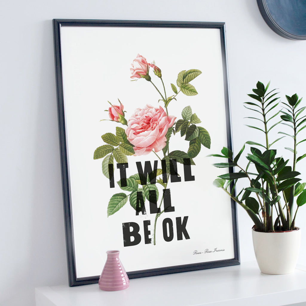 'It Will All Be Ok' Motivational Botanical Rose Print - Ditsy Chic