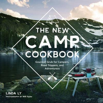 New Camp Cookbook, Gourmet Grub for Campers, Road Trippers and Adventurers