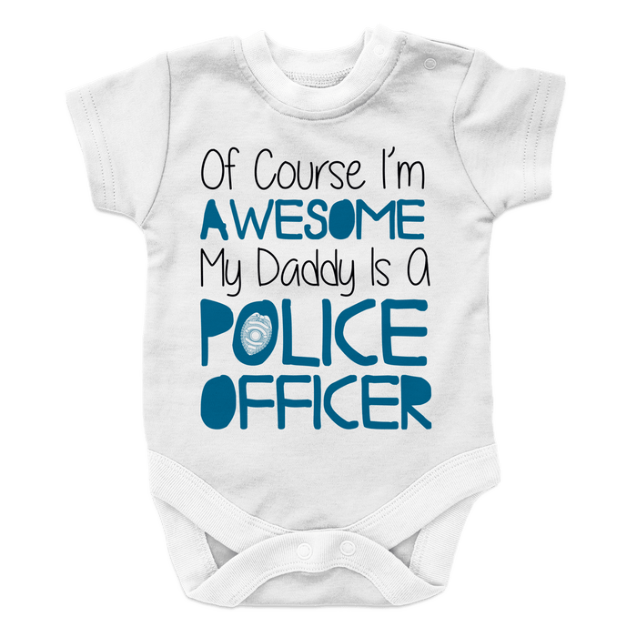 Of course I'm Awesome My Daddy Is A Police Officer - AvailableGift.com