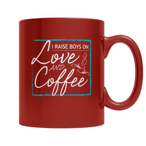 I Raise Boys On Love And Coffee - AvailableGift.com