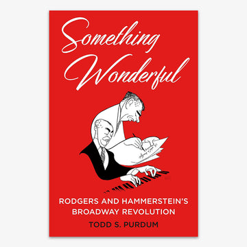 Something Wonderful: Rodgers and Hammerstein's Broadway Revolution (Book)