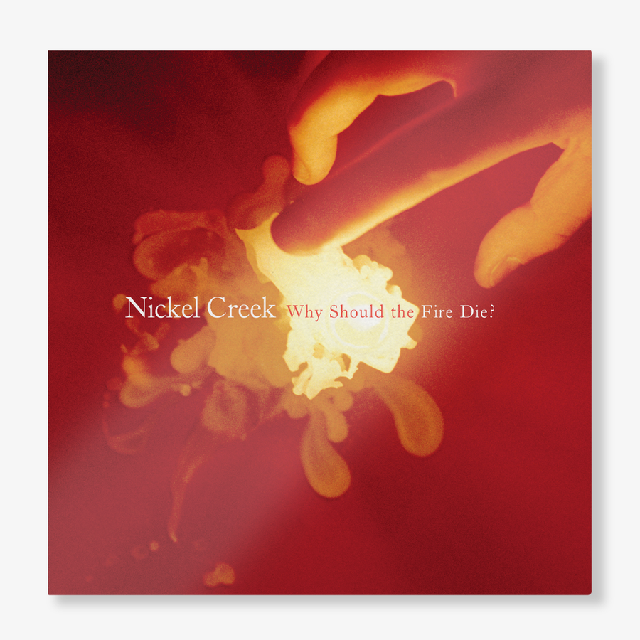 Nickel Creek - Why Should the Fire Die? (180g 2-LP)