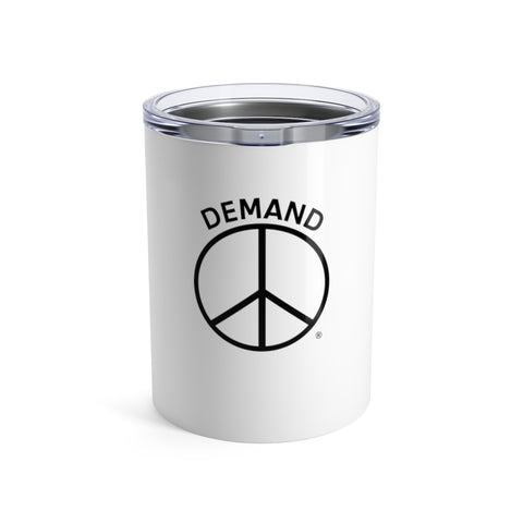 Demand Peace Tumbler 10oz