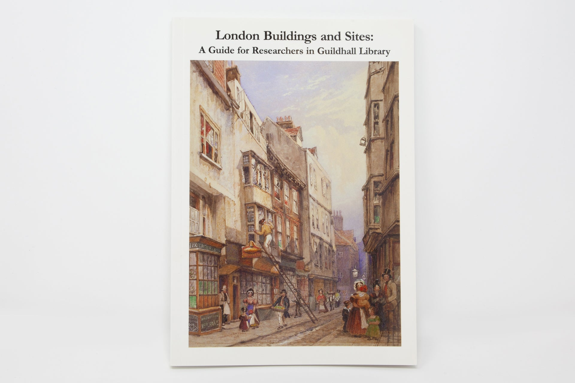 London Buildings and Sites: A Guide for Researchers in Guildhall Library
