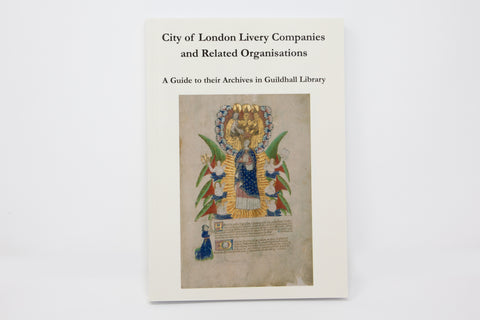 A Guide to the Archives of City of London Livery Companies and Related Organisations