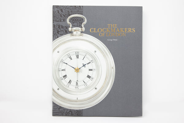The Clockmakers of London: An account of the Worshipful Company of Clockmakers and its Collection