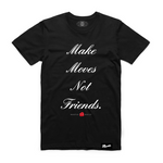 Make Moves Not Friends - Black