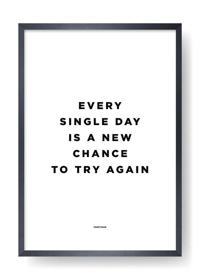 Every Single Day Is A New Chance To Try It Again