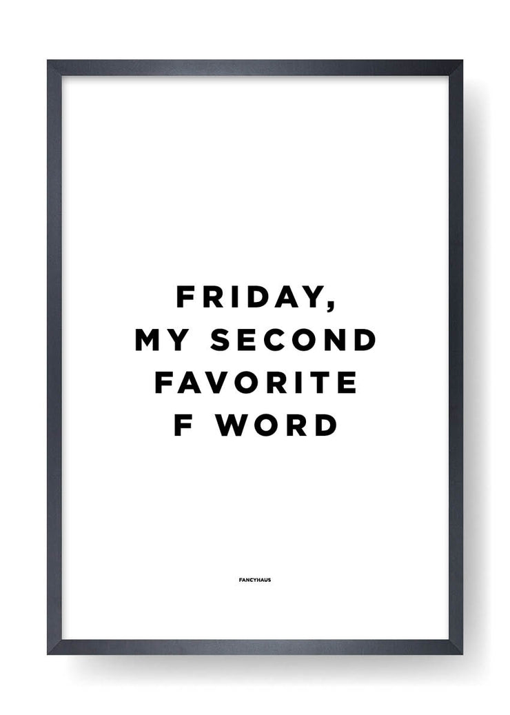 Friday, My Second Favorite F Word
