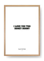 I love you too honey bunny (Pulp Fiction)