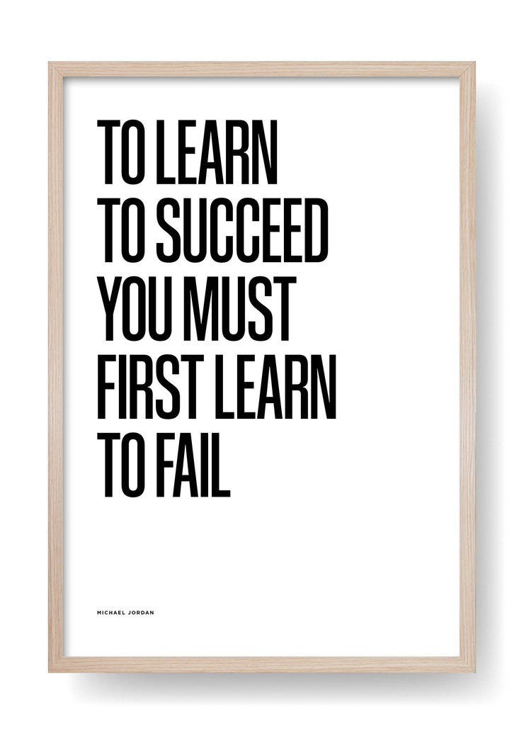 To Learn To Succeed You Must First Learn To Fail (White)
