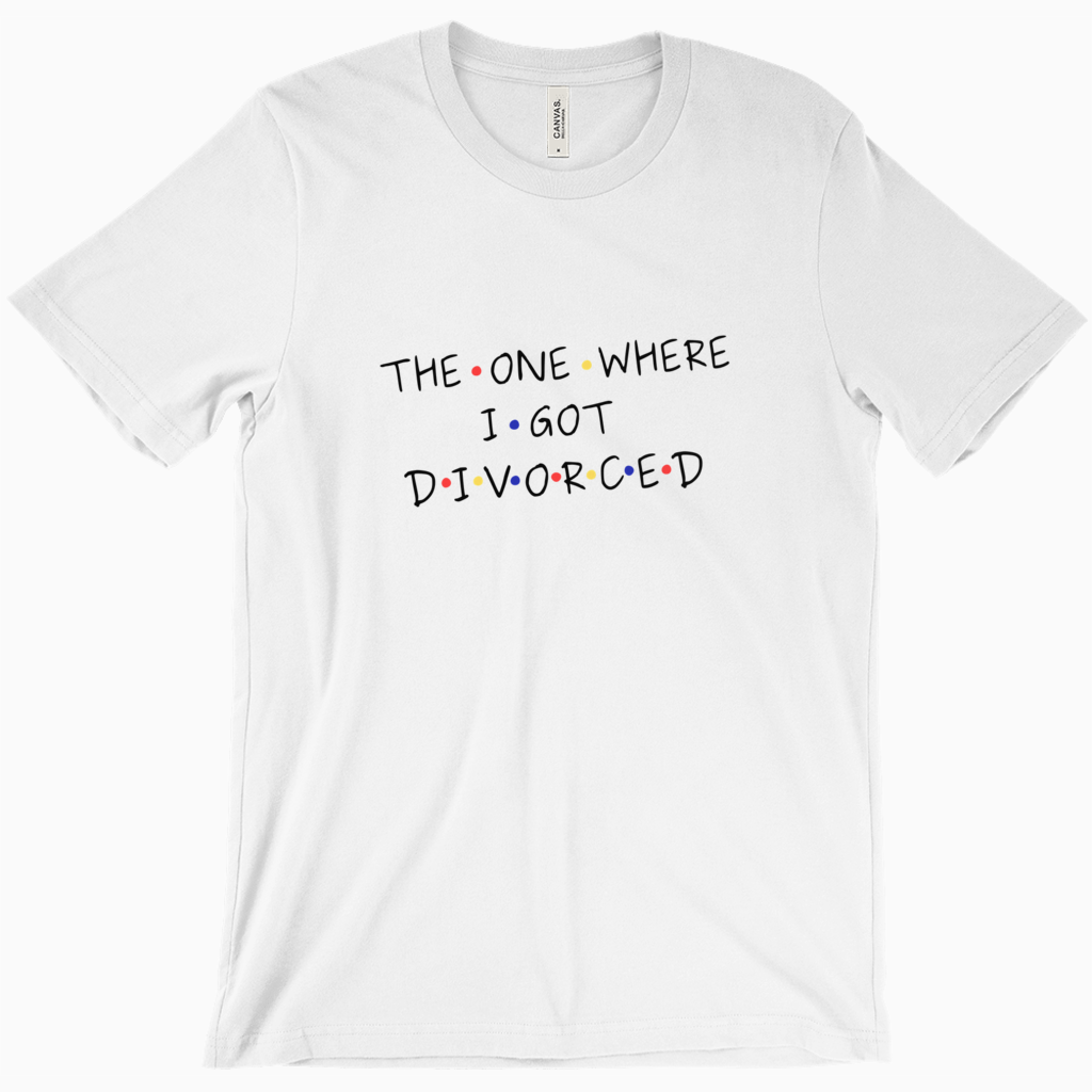 The One Where I Got Divorced T-Shirt - Dearly Divorced