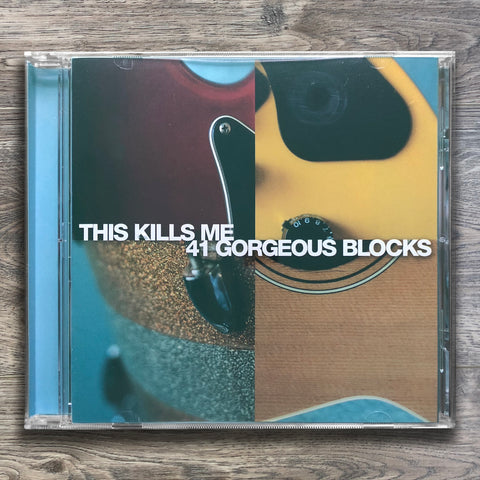 "41 Gorgeous Blocks ""This Kills Me"" CD"