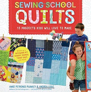 Sewing School - Quilts - Amie Plumley & Andria Lisle