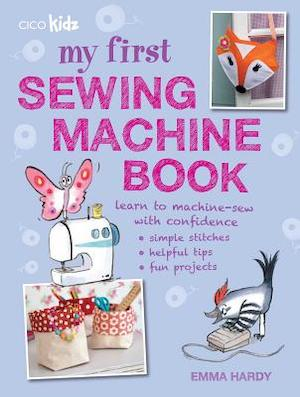 My First Sewing Machine Book - Emma Hardy