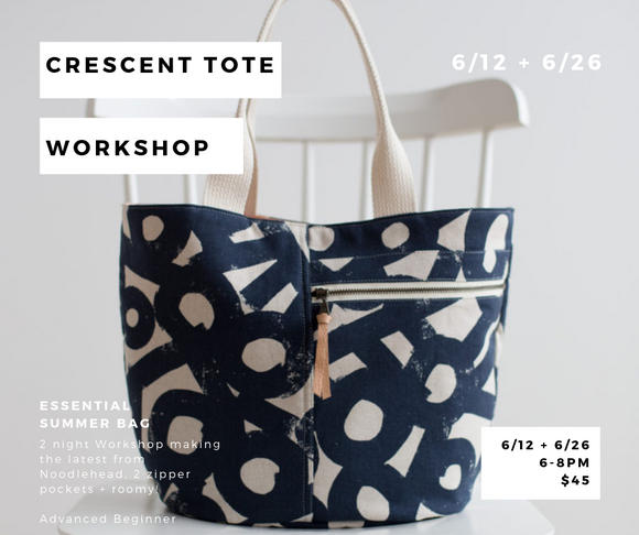 Crescent Tote Workshop: 6/12 + 6/26