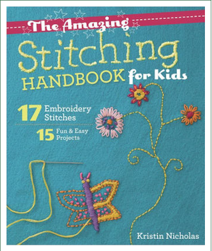The Amazing Stitching Handbook for Kids: 17 Embroidery Stitches * 15 Fun & Easy Projects