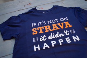 If it´s not on strava it didn´t happen T-Shirt