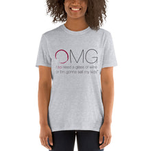 Load image into Gallery viewer, OMG I So Need A Glass Of Wine Or I'm Gonna Sell My Kids T-shirt