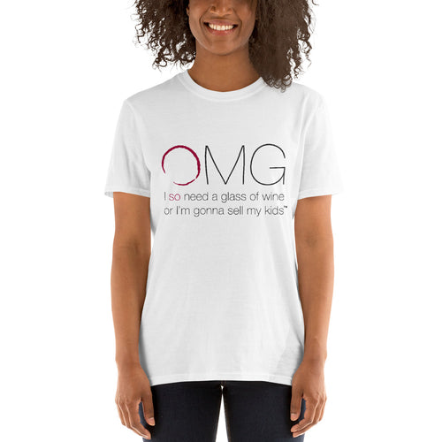 OMG I So Need A Glass Of Wine Or I'm Gonna Sell My Kids T-shirt