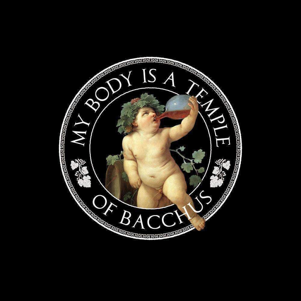 My body is a Temple of Bacchus