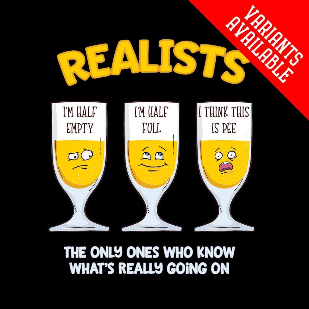 Realists - The only ones who know what's really going on