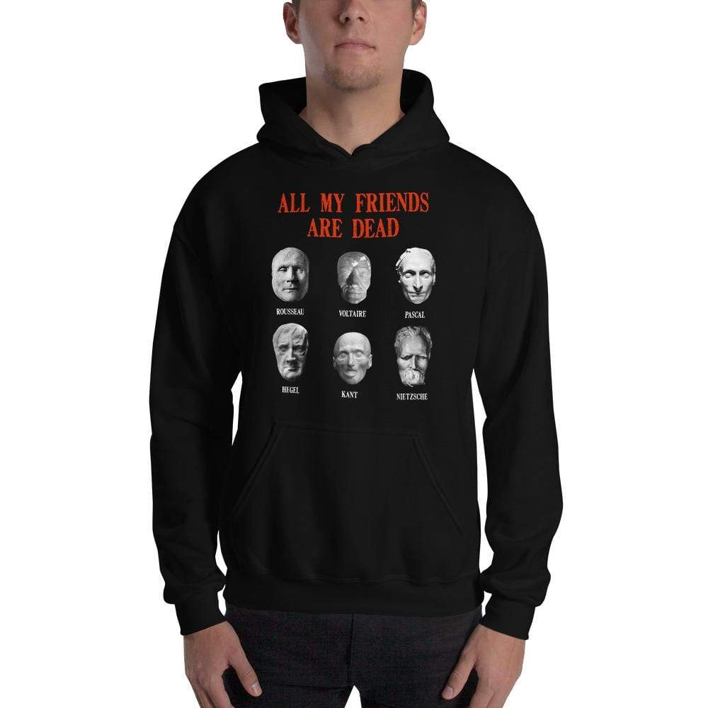 The Philosopher's Shirt All my friends are dead <br><br>Hoodie