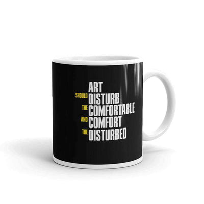 The Philosopher's Shirt Mug Art Should Disturb The Comfortable And Comfort The Disturbed