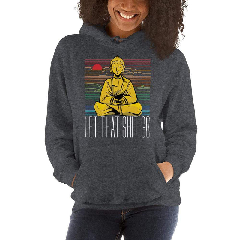 The Philosopher's Shirt Hoodie Buddha - Let that shit go <br><br>Hoodie