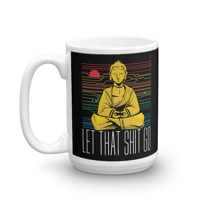 The Philosopher's Shirt Buddha - Let that shit go <br><br>Mug