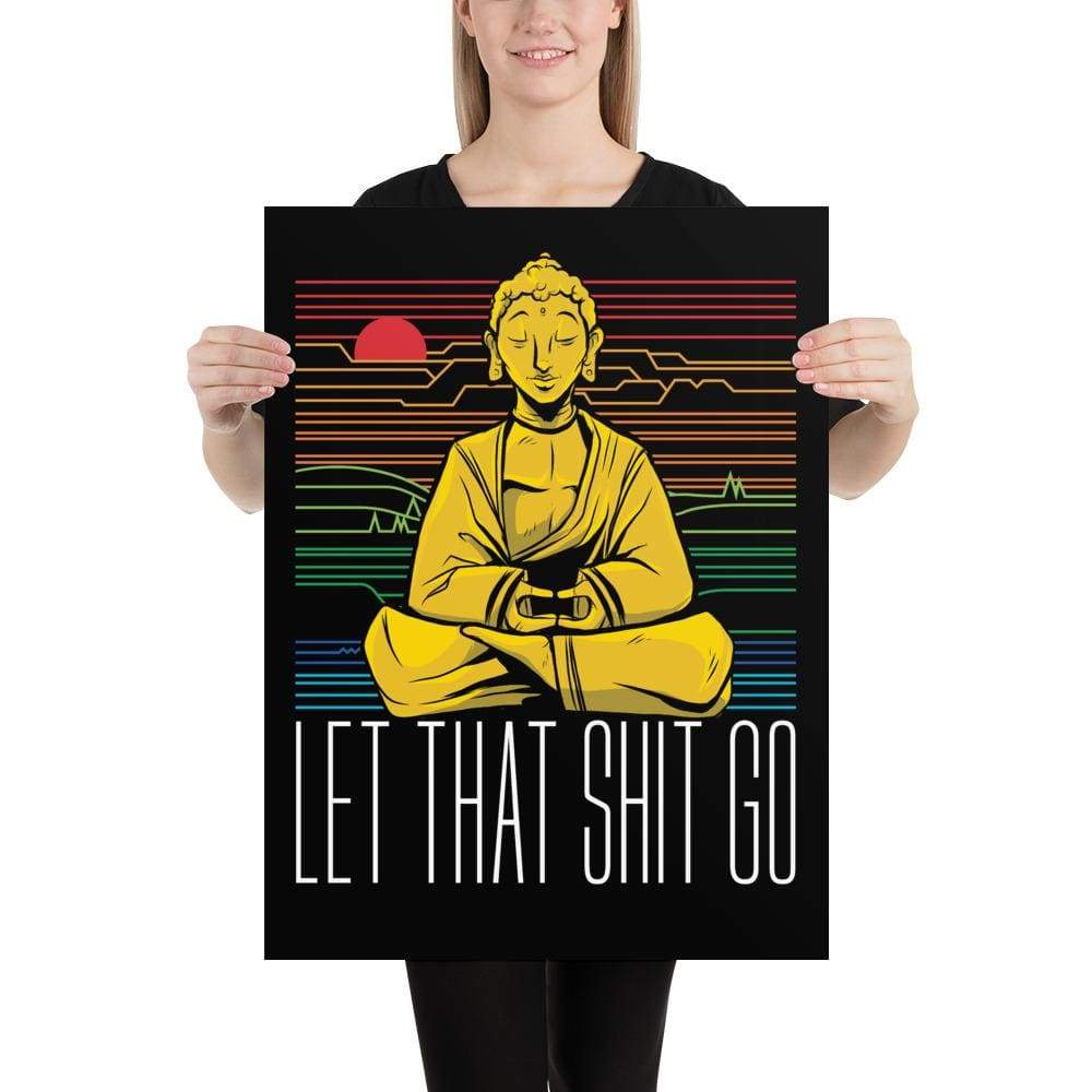 The Philosopher's Shirt Buddha - Let that shit go <br><br>Poster