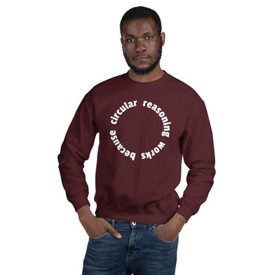 The Philosopher's Shirt Sweatshirt Circular reasoning works <br><br>Sweatshirt
