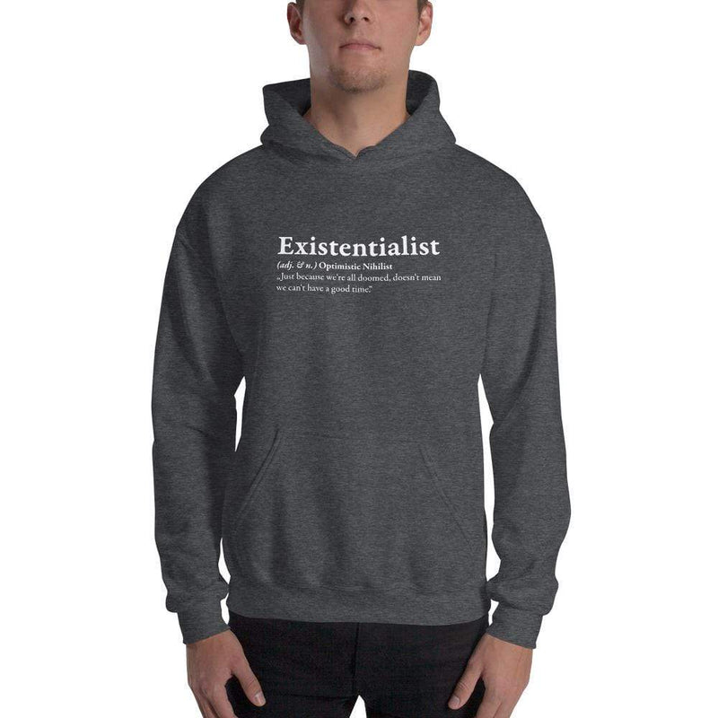 The Philosopher's Shirt Hoodie Definition of an Existentialist <br><br>Hoodie