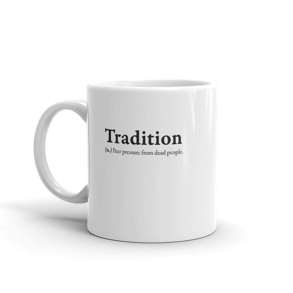The Philosopher's Shirt Mug Definition of Tradition <br><br>Mug