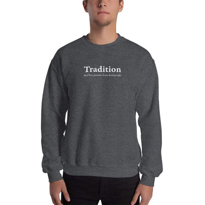 The Philosopher's Shirt Sweatshirt Definition of Tradition <br><br>Sweatshirt