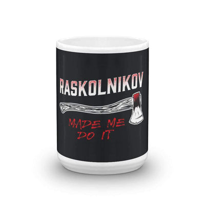 The Philosopher's Shirt Mug Dostoevsky - Raskolnikov Made Me Do It