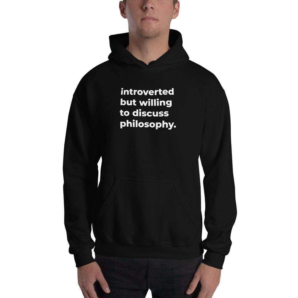 The Philosopher's Shirt Hoodie introverted but willing to discuss philosophy. <br><br>Hoodie
