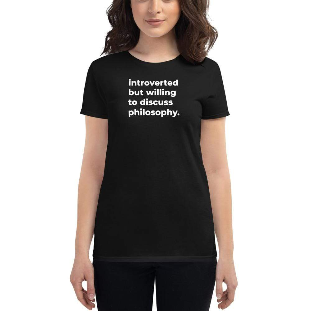 The Philosopher's Shirt Women's T-Shirt introverted but willing to discuss philosophy. <br><br>Women's T-Shirt