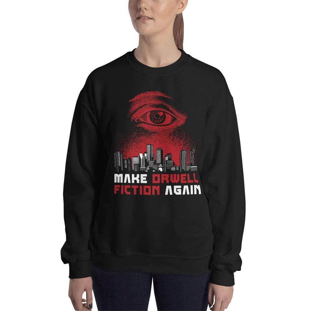 The Philosopher's Shirt Sweatshirt Make Orwell Fiction Again - Dystopian Version <br><br>Sweatshirt