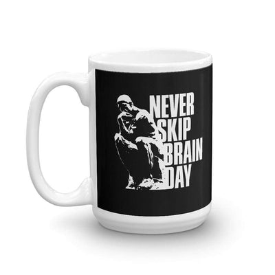 The Philosopher's Shirt Mug Never skip brain day <br><br>Mug