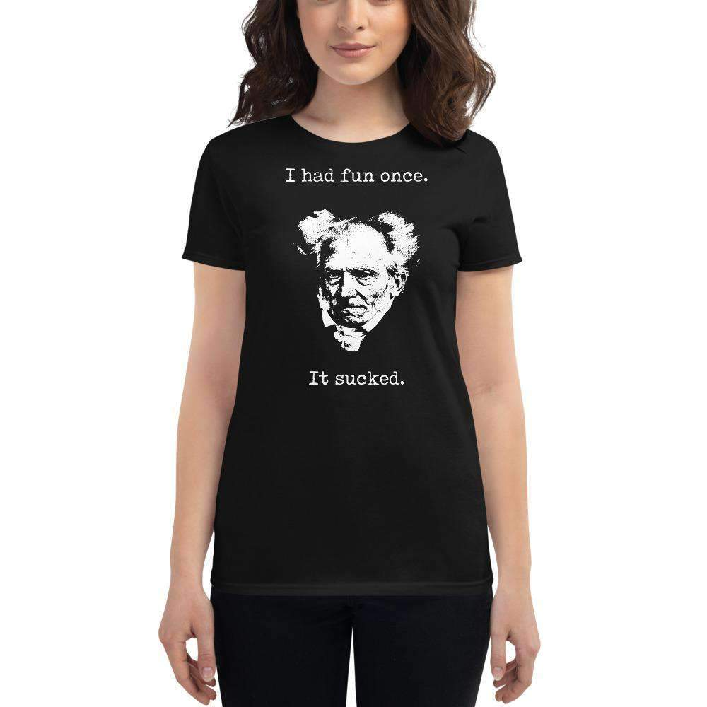 The Philosopher's Shirt Women's T-Shirt Schopenhauer - I Had Fun Once - It Sucked