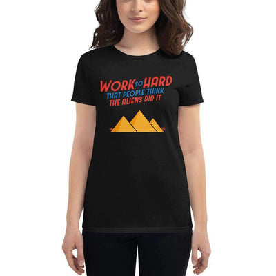 The Philosopher's Shirt Women's T-Shirt Work So Hard That People Think The Aliens Did It