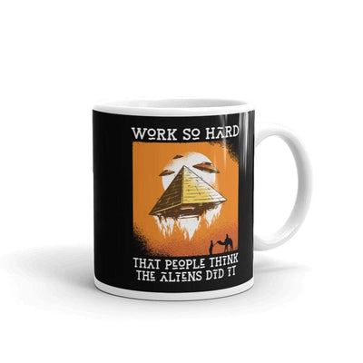 The Philosopher's Shirt Mug Work so hard that people think the aliens did it <br><br>Mug