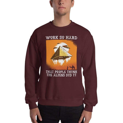 The Philosopher's Shirt Sweatshirt Work so hard that people think the aliens did it <br><br>Sweatshirt